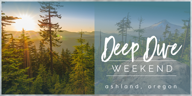 Deep Dive Weekend Ashland Oregon